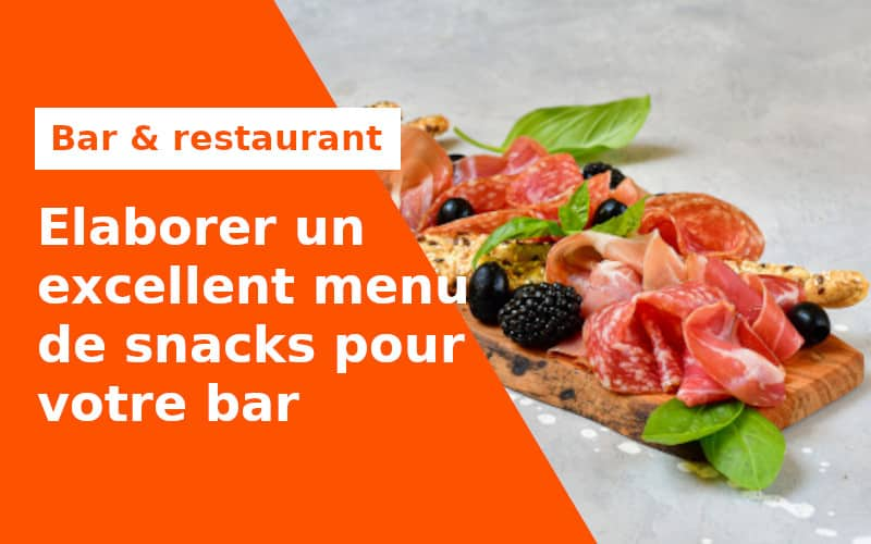 Elaborer un excellent menu de snacks pour votre bar